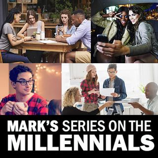 PART 9 (4/22): Mark's Series on the Millennials