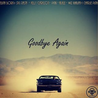 Kill_mR_DJ - Goodbye Again (Elina Born & Stig Rasta vs Kelly Clarkson vs Pink vs Adele vs Wiz Khalifa ft.Charlie Puth)