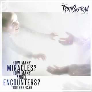 How Many Miracles? How Many Angel Encounters? | TruthSeekah