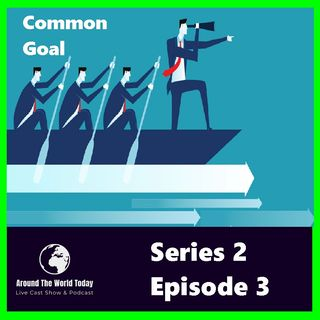 Around the World Today Series 2 Episode 3 -  Common goal