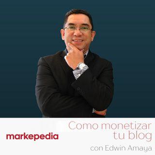 Como monetizar tu Blog con Edwin Amaya - E78