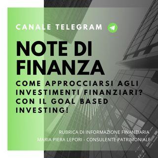 Note di Finanza | Come approcciarsi agli investimenti finanziari? Con il Goal Based Investing