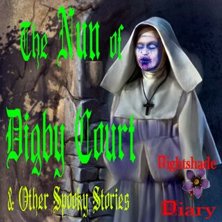 The Nun of Digby Court and Other Spooky Stories | Podcast