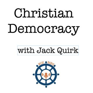 WCAT Radio Christian Democracy with Jack Quirk and Special Guest Mark Shea