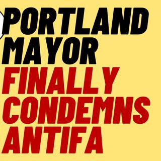 Portland Mayor Finally Condemns ANTIFA Violence