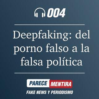 PARECE MENTIRA T1-004: Deepfaking: del porno falso a la falsa política