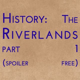 History: The Riverlands Part 1 (spoiler free)