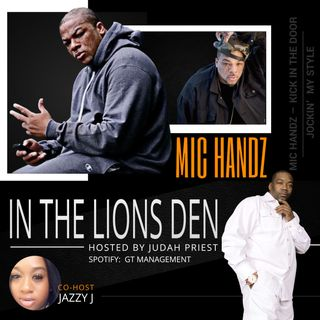 IN THE LIONS DEN, HOSTED BY JUDAH PRIEST (CO-HOST, JAZZY J) - sG: MIC HANDZ