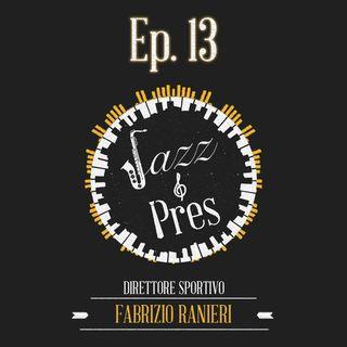 Jazz & Pres - Ep. 13 - Fabrizio Ranieri, direttore sportivo
