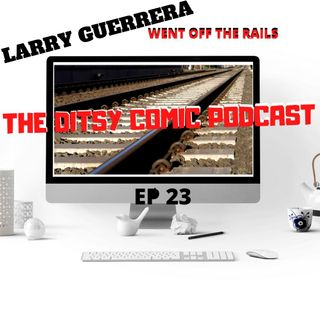 Larry Guerrera Went Off The Rails Ep 23