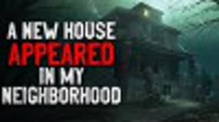 """""""A New House Appeared in the Neighborhood"""" Creepypasta"""
