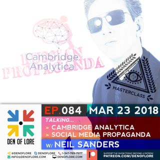 EP. 084 - MasterClass on Cambridge Analytica & Social Media Propaganda w/ Neil Sanders