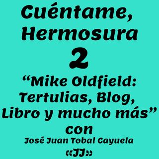 """CH2 - """"Mike Oldfield: Tertulias, Blog, Libro y mucho más"""" con José Juan Tobal Cayuela «JJ»"""