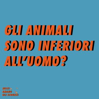 L'ANIMALE E' INFERIORE ALL'UOMO?