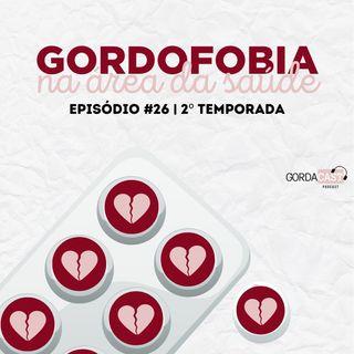 GordaCast #26 | Gordofobia na área da saúde com @nutriforadopadrao