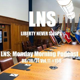 LNS: Monday Morning Podcast 08/16/21 Vol.11 #150