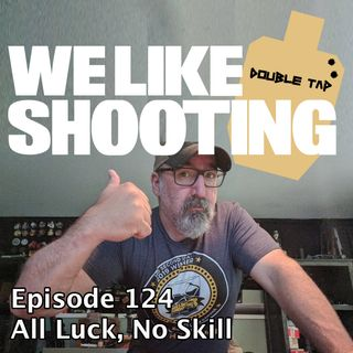 WLS Double Tap 124 - All Luck No Skill