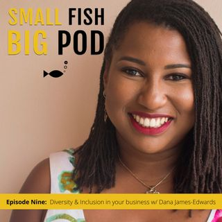 Ep9: Diversity & Inclusion in your business with Dana James-Edwards