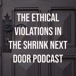 The Ethical Violations in The Shrink Next Door Podcast (2019 Rerun)