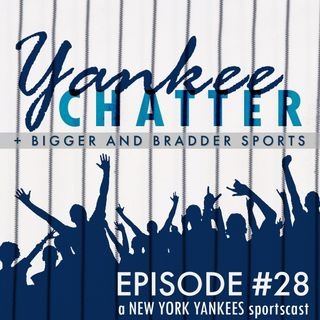 Yankee Chatter - Episode #28