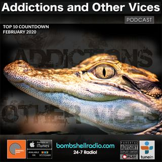 Addictions and Other Vices 672 - Bombshell Radio Top 10 Countdown February 2020
