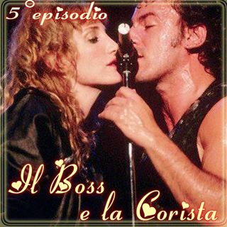 Episodio 5 - Il Boss e la corista (Bruce Sringsteen e Patty Scialfa)