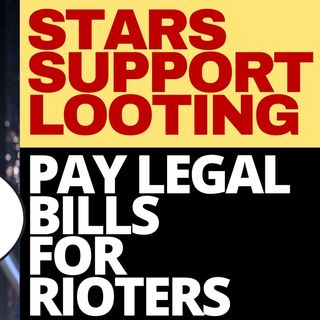 HOLLYWOOD STARS SUPPORT LOOTERS, NOT VICTIMS