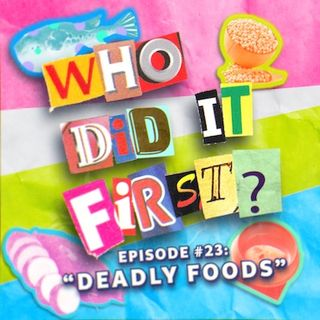 Who Did It First? - Episode 23 - Deadly Foods