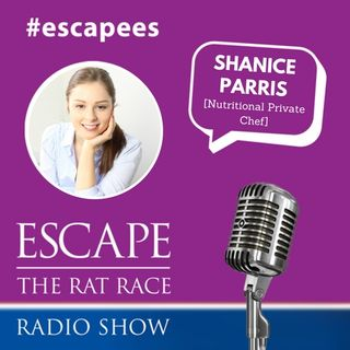 EP51: #Escapees - Shanice Parris  [ Nutritional Private Chef]