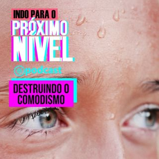live 08-11-19   DESTRUINDO O COMODISMO