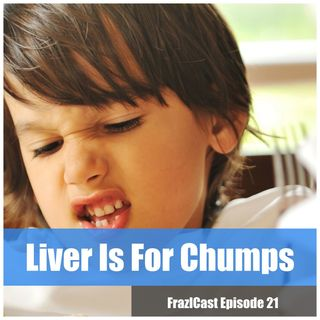 FC 021: Liver Is For Chumps