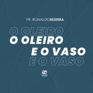 O OLEIRO E O VASO // pr. Ronaldo Bezerra