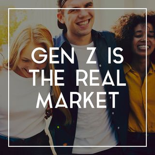25 Gen Z is the Real Market That Matters
