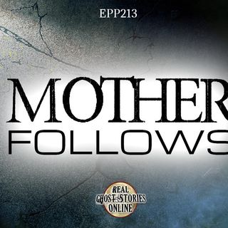 Mother Follows | Haunted, Paranormal, Supernatural