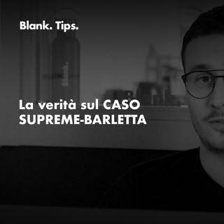 Blank. TIPS - La verità sul CASO SUPREME - BARLETTA