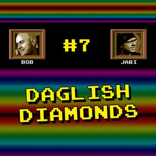 "Episode #7 - ""Daglish Diamonds"""