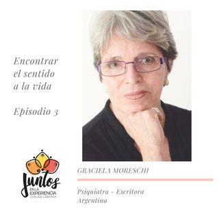 Ep. 0003 Encontrar el sentido a la vida - Dra. Graciela Moreschi