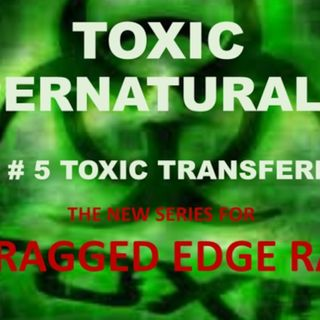 TOXIC SUPERNATUALISM PART 5 TOXIC TRANSFERENCE