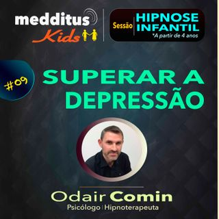 #09 Hipnose Infantil para Superar a Depressão | Odair Comin