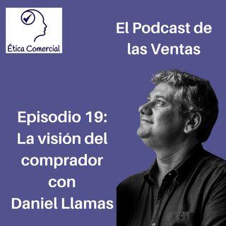 Ep. 19 La Visión del comprador. Con Daniel Llamas