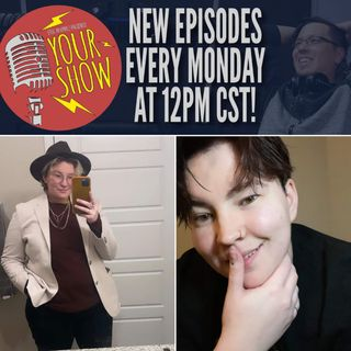 Your Show Episode 28 - Kalan Becomes Comfortable in Their Own Skin