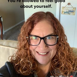 You are allowed to feel good about yourself! Ep. 211