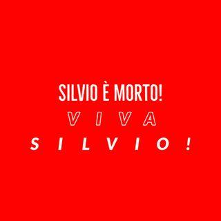 Silvio è morto! Viva Silvio!