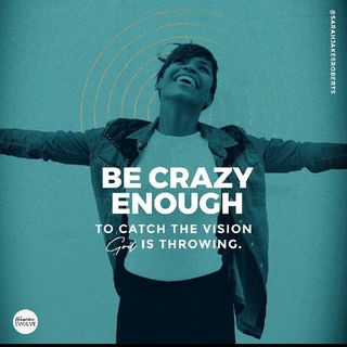 """""""Be Crazy Enough To Catch The Vision God Is Throwing""""❤"""