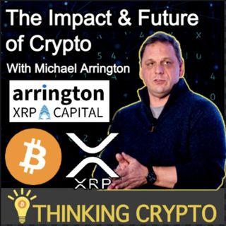 Michael Arrington Interview - Arrington XRP Capital - SEC Ripple Lawsuit - Bitcoin & Ethereum