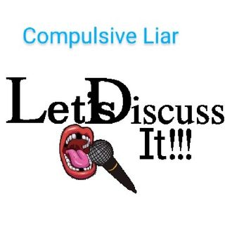 Compulsive Liar: Let's discuss It!!!