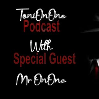 Toni OnOne podcast- A Sit Down With a Special guest