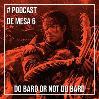 Podcast de Mesa 006 - Do bard or not do bard