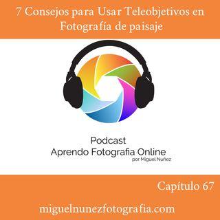 7 Consejos para usar el Teleobjetivo en Fotografia de Paisaje - Capitulo 67 Podcast-