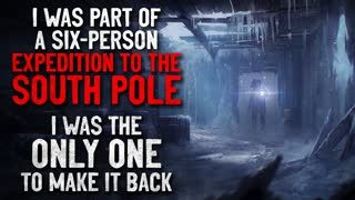 """""""I was part of an expedition to the South Pole. I was the only one to make it back"""" Creepypasta"""